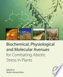Biochemical  Physiological and Molecular Avenues for Combating Abiotic Stress in Plants Book