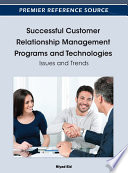 Successful Customer Relationship Management Programs and Technologies: Issues and Trends