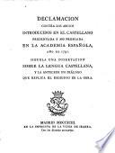 Declamacion contra los abusos introducidos en el Castellano ... Siguela una disertacion sobre la lengua castellana, y la antecede un dialogo que explica el designio de la obra. [By Josef de Vargas y Ponce.]