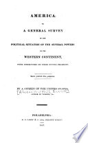 America  Or  A General Survey of the Political Situation of the Several Powers of the Western Continent  with Conjectures on Their Future Prospects     Book