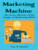 Pdf Marketing Machine: The Secret History of the Future of Marketing (R O I) Telecharger