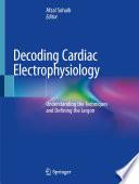 Decoding Cardiac Electrophysiology