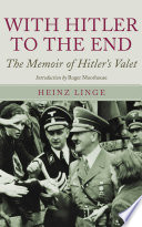 """""""With Hitler to the End: The Memoirs of Adolf Hitler's Valet"""" by Heinz Linge, Roger Moorhouse"""