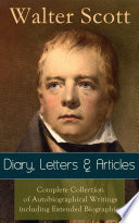Sir Walter Scott Diary Letters Articles Complete Collection Of Autobiographical Writings Including Extended Biographies