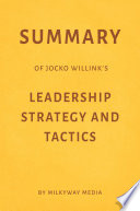 Summary of Jocko Willink's Leadership Strategy and Tactics by Milkyway Media