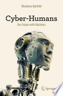 """""""Cyber-Humans: Our Future with Machines"""" by Woodrow Barfield"""