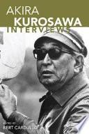 """""""Akira Kurosawa: Interviews"""" by Akira Kurosawa, Bert Cardullo"""