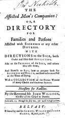 The Afflicted Man s Companion  Or  a Directory for Families and Persons Afflicted with Sickness Or Any Other Distress  With Directions to the Sick     With a Collection of the Dying Words of Many Choice and Eminent Saints     By the Reverend Mr  John Willison
