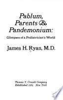 Pablum, Parents, & Pandemonium