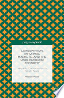 Consumption  Informal Markets  and the Underground Economy