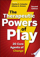 """The Therapeutic Powers of Play: 20 Core Agents of Change"" by Charles E. Schaefer, Athena A. Drewes"