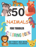 50 Animals for Toddler Coloring Book  My First Big Book of Animals Coloring