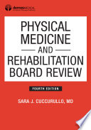 """Physical Medicine and Rehabilitation Board Review, Fourth Edition"" by Dr. Sara J. Cuccurullo, MD"