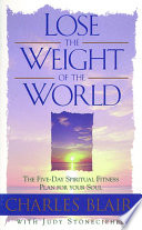 Lose the Weight of the World  : The Five-Day Spiritual Fitness Plan for Your Soul