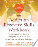 """The Addiction Recovery Skills Workbook: Changing Addictive Behaviors Using CBT, Mindfulness, and Motivational Interviewing Techniques"" by Suzette Glasner-Edwards, Richard A Rawson"