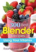 300 Best Blender Recipes Book