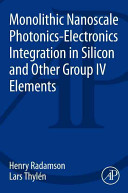 Monolithic Nanoscale Photonics Electronics Integration in Silicon and Other Group IV Elements