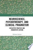 Neuroscience  Psychotherapy and Clinical Pragmatism Book