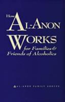 How Al Anon Works for Families and Friends of Alcoholics Book
