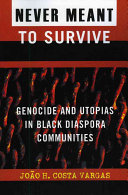 Never Meant to Survive: Genocide and Utopias in Black ...