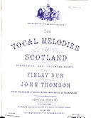 The Vocal Melodies of Scotland  Symphonies and accompaniments by F  Dun and J  Thomson  etc