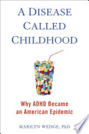 """A Disease Called Childhood: Why ADHD Became an American Epidemic"" by Marilyn Wedge"