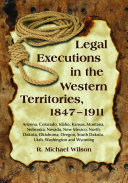 Legal Executions in the Western Territories  1847  1911