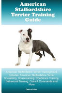 American Staffordshire Terrier Training Guide American Staffordshire Terrier Training Book Includes: American Staffordshire Terrier Socializing, Housetraining, Obedience Training, Behavioral Training, Cues and Commands and More
