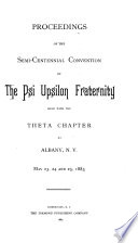 Proceedings of the Semi centennial Convention of the Psi Upsilon Fraternity Held with the Theta Chapter at Albany  N Y   May 23  24 and 25  1883 Book