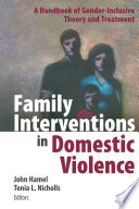 """Family Interventions in Domestic Violence: A Handbook of Gender-Inclusive Theory and Treatment"" by John Hamel, LCSW, Tonia L. Nicholls, PhD"