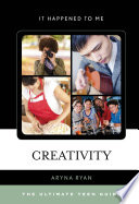 Creativity  : The Ultimate Teen Guide