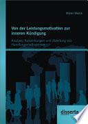Von der Leistungsmotivation zur inneren Kndigung: Analyse, Auswirkungen und Ableitung von Handlungsmaánahmen