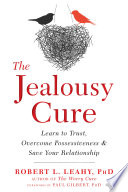 """The Jealousy Cure: Learn to Trust, Overcome Possessiveness, and Save Your Relationship"" by Robert L. Leahy, Paul Gilbert"