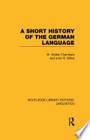 A Short History of the German Language (RLE Linguistics E: Indo-European Linguistics)