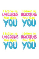 I Believe In Unicorns More Than You
