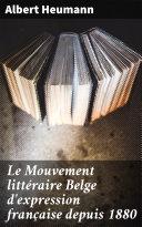 Le Mouvement littéraire Belge d'expression française depuis 1880 Pdf/ePub eBook