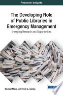 The Developing Role of Public Libraries in Emergency Management: Emerging Research and Opportunities