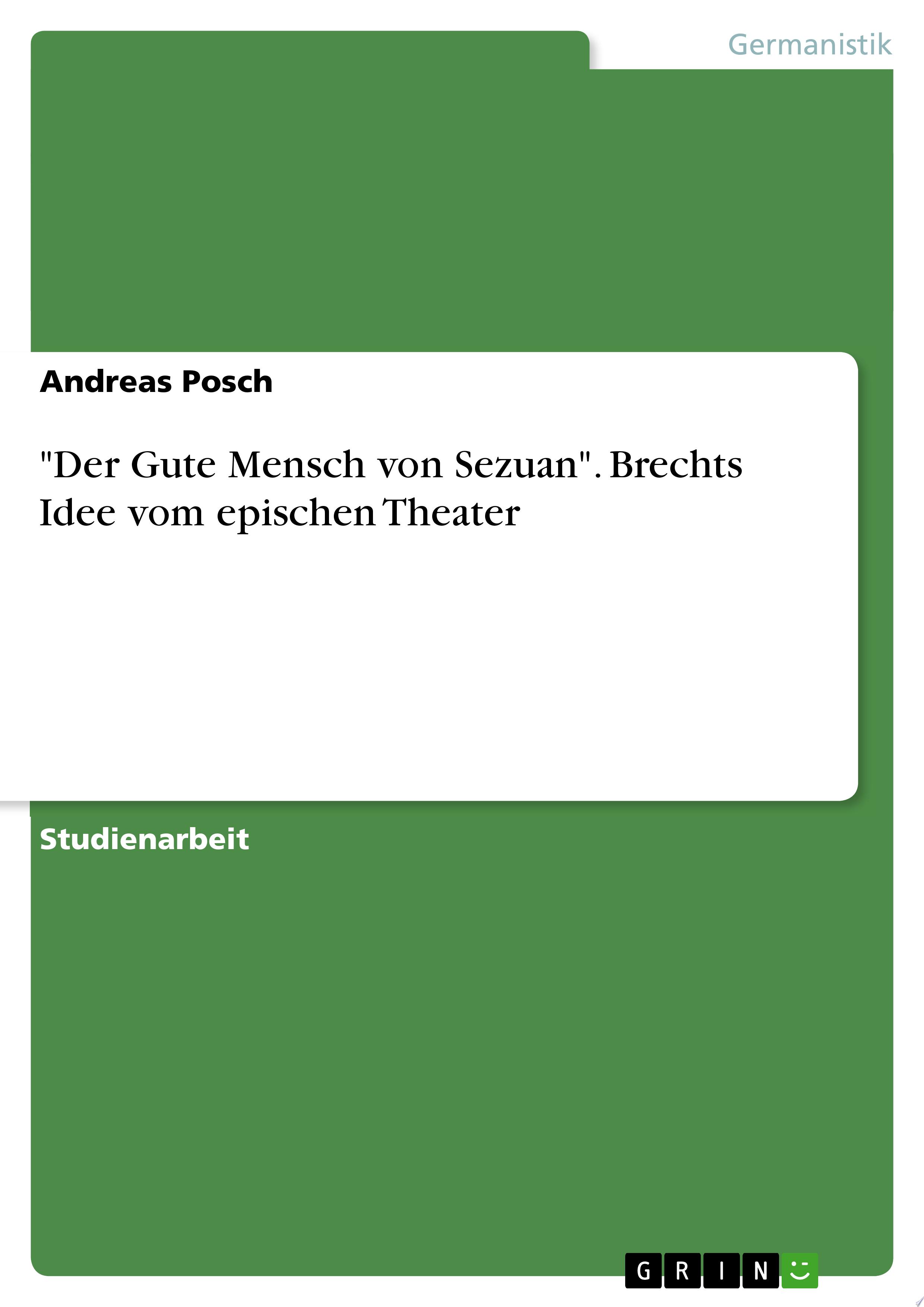 Der Gute Mensch von Sezuan   Brechts Idee vom epischen Theater