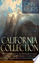 JOHN MUIR S CALIFORNIA COLLECTION  My First Summer in the Sierra  Picturesque California  The Mountains of California  The Yosemite   Our National Parks  Illustrated