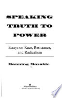 Speaking truth to power  : essays on race, resistance, and radicalism