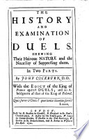 The History and Examination of Duels. Shewing Their Heinous Nature and the Necessity of Suppressing Them, Etc