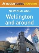 Wellington and around Rough Guides Snapshot New Zealand (includes the Miramar Peninsula and Zealandia)