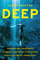 Deep : uncovering the secrets of the ocean and ourselves.