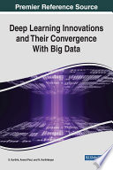 Deep Learning Innovations And Their Convergence With Big Data Book PDF