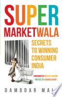 """Supermarketwala: Secrets To Winning Consumer India"" by Damodar Mall"