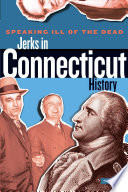 Speaking Ill of the Dead  Jerks in Connecticut History