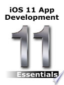 """iOS 11 App Development Essentials: Learn to Develop iOS 11 Apps with Xcode 9 and Swift 4"" by Neil Smyth"