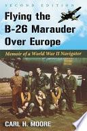 Flying the B 26 Marauder Over Europe