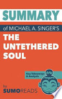 Summary of Michael A. Singer's the Untethered Soul