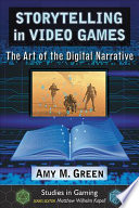 """""""Storytelling in Video Games: The Art of the Digital Narrative"""" by Amy M. Green, Matthew Wilhelm Kapell"""